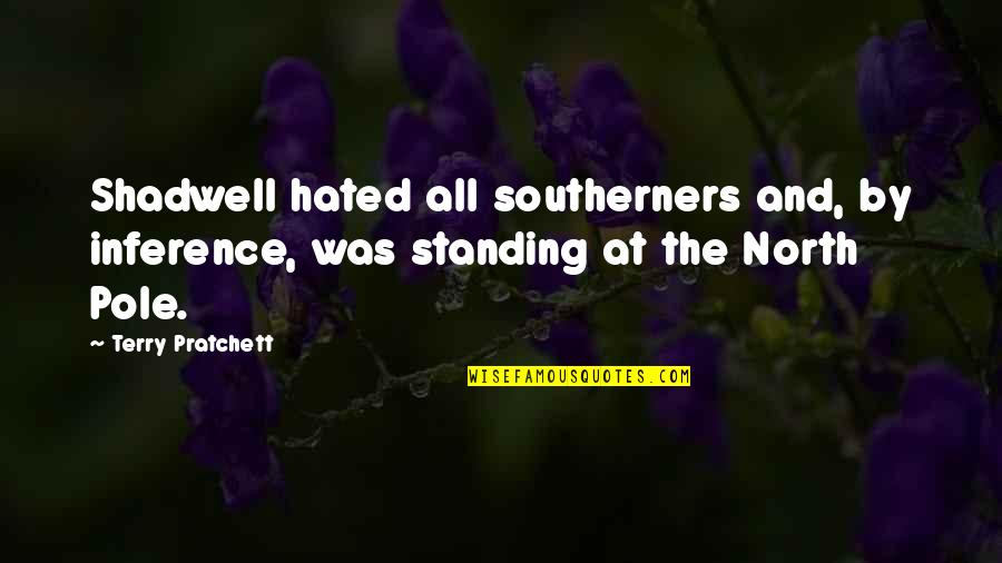 Zehava Quotes By Terry Pratchett: Shadwell hated all southerners and, by inference, was