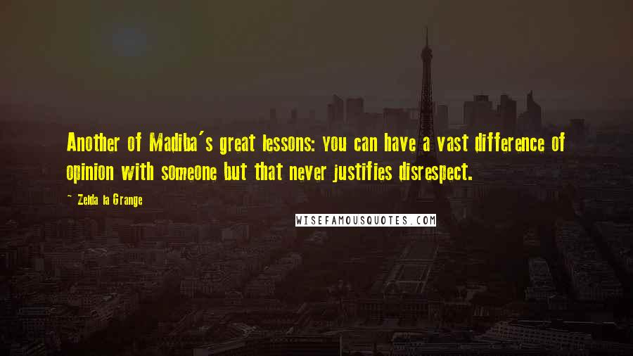 Zelda La Grange quotes: Another of Madiba's great lessons: you can have a vast difference of opinion with someone but that never justifies disrespect.