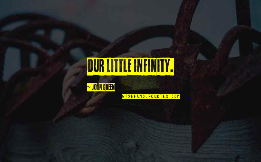 Zelika's Quotes By John Green: Our little infinity.