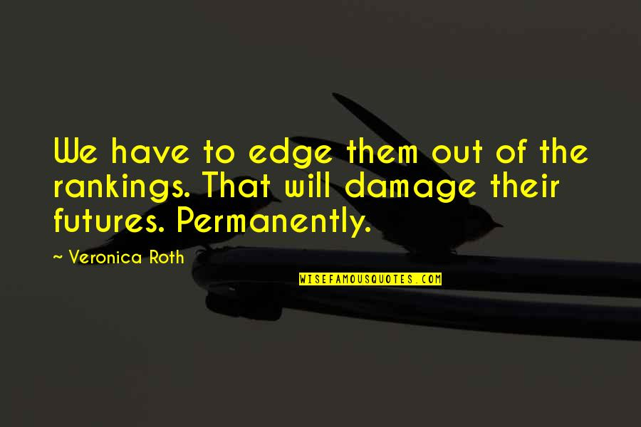 Zelika's Quotes By Veronica Roth: We have to edge them out of the