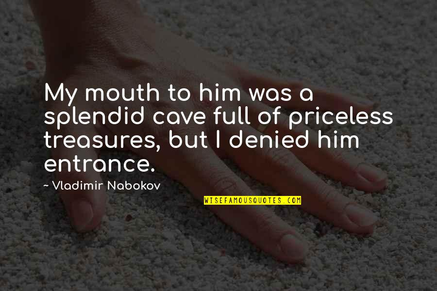 Zelika's Quotes By Vladimir Nabokov: My mouth to him was a splendid cave
