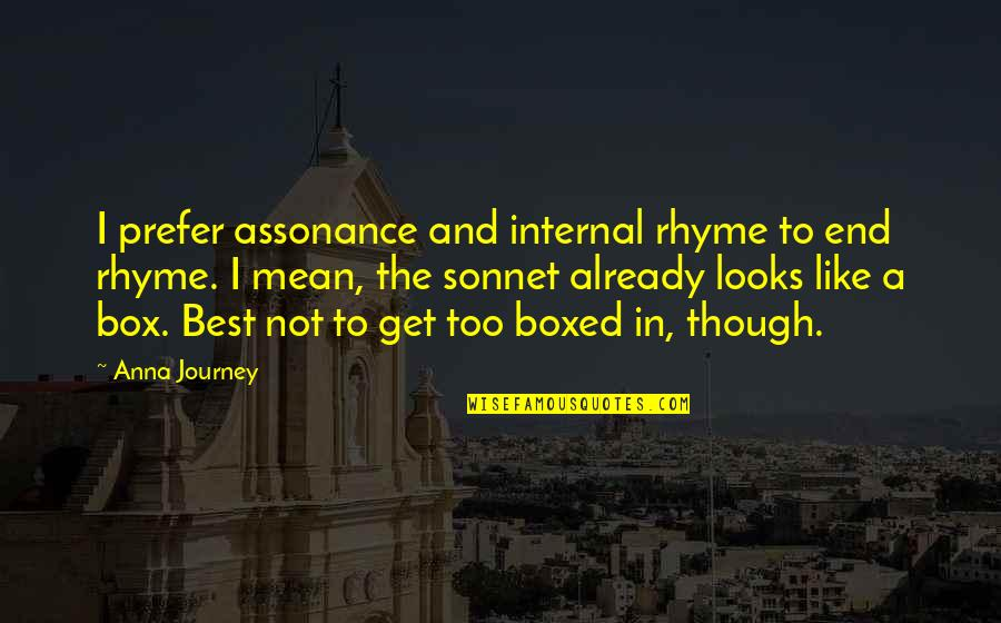 Zelo Quotes By Anna Journey: I prefer assonance and internal rhyme to end