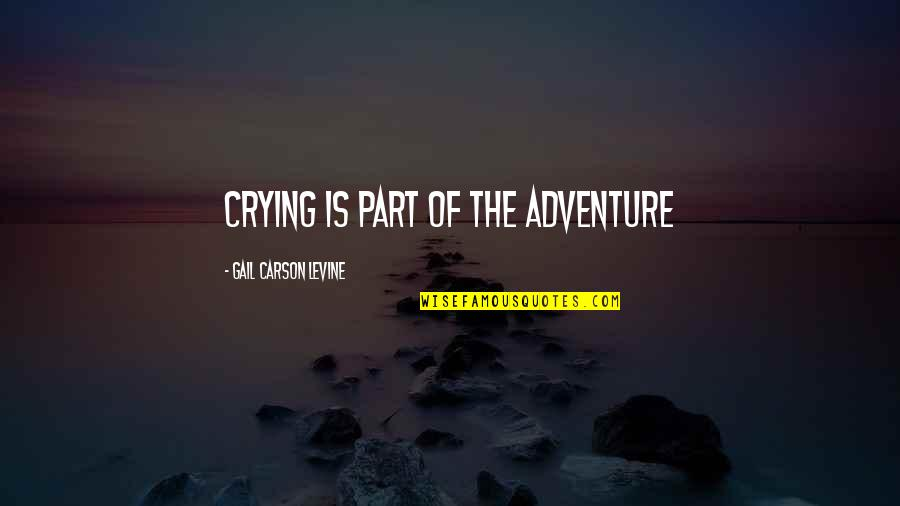 Zelo Quotes By Gail Carson Levine: Crying is part of the adventure
