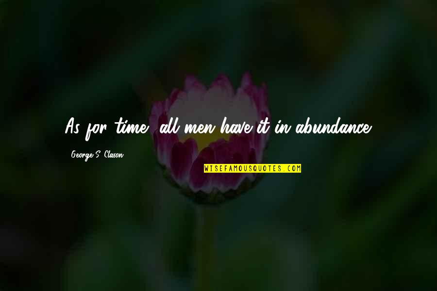 Zelo Quotes By George S. Clason: As for time, all men have it in