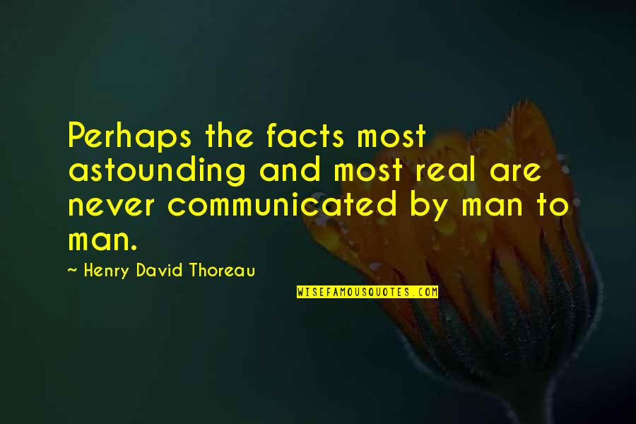 Zelo Quotes By Henry David Thoreau: Perhaps the facts most astounding and most real