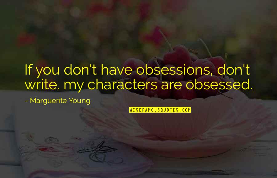 Zelo Quotes By Marguerite Young: If you don't have obsessions, don't write. my