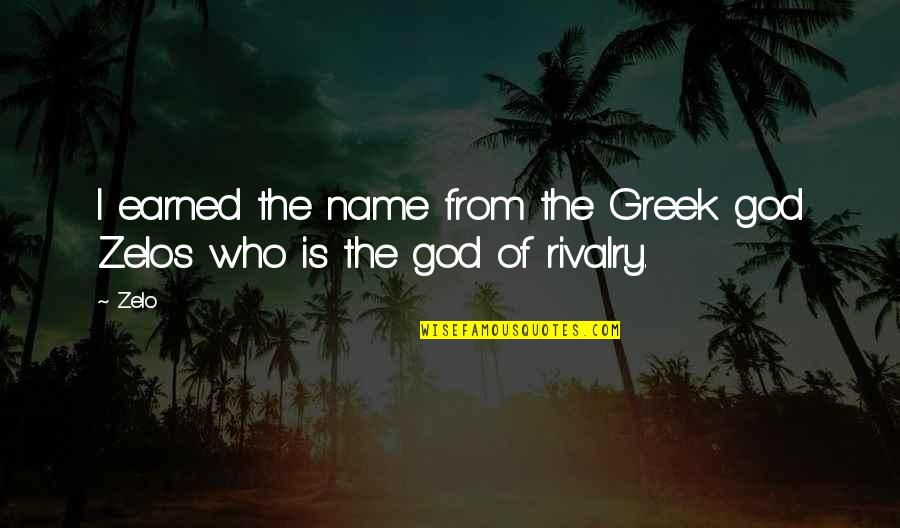 Zelo Quotes By Zelo: I earned the name from the Greek god
