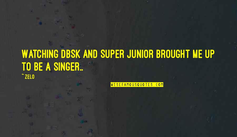 Zelo Quotes By Zelo: Watching DBSK and Super Junior brought me up