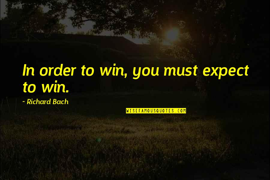 Zen Detachment Quotes By Richard Bach: In order to win, you must expect to
