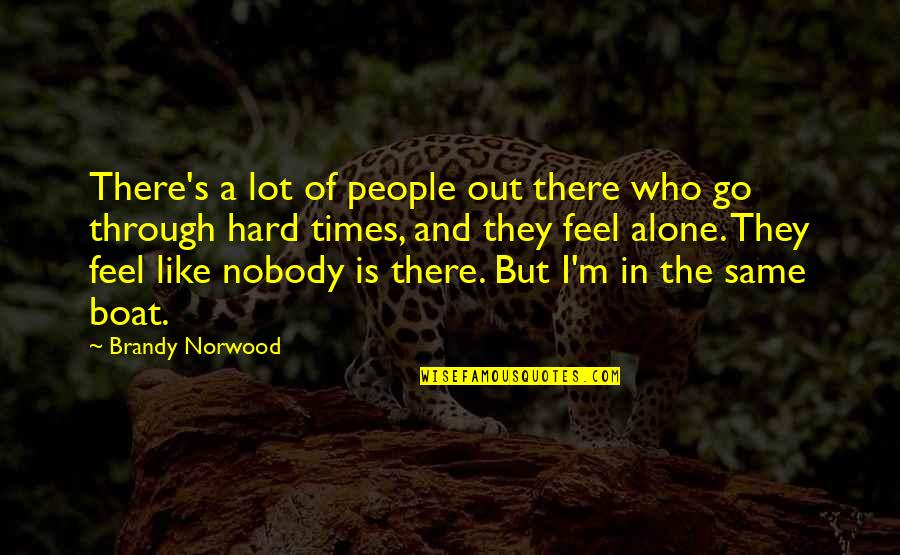 Zen In Martial Arts Quotes By Brandy Norwood: There's a lot of people out there who