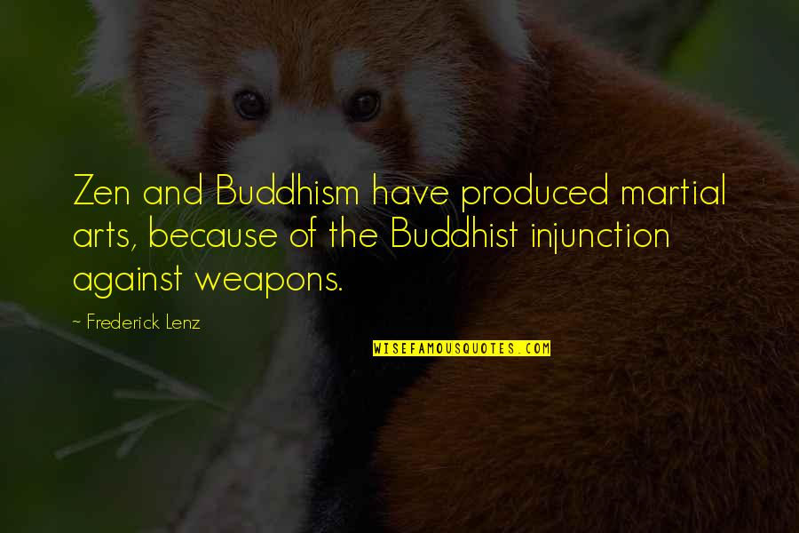 Zen In Martial Arts Quotes By Frederick Lenz: Zen and Buddhism have produced martial arts, because