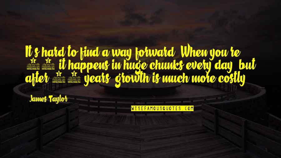 Zen In Martial Arts Quotes By James Taylor: It's hard to find a way forward. When