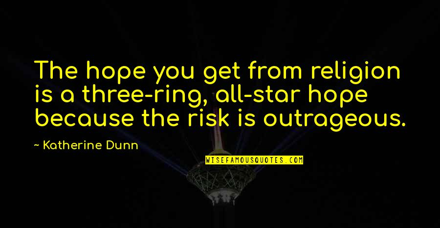 Zen In Martial Arts Quotes By Katherine Dunn: The hope you get from religion is a