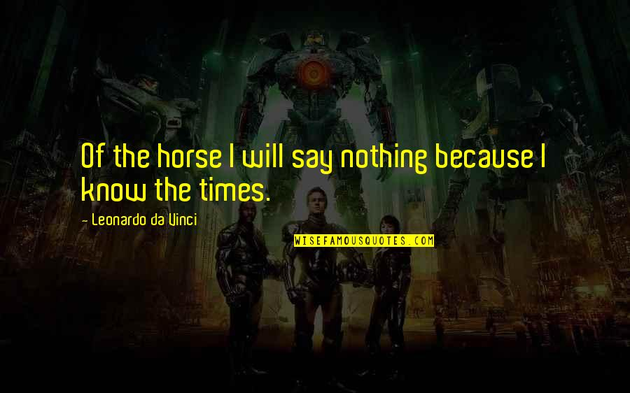 Zen In Martial Arts Quotes By Leonardo Da Vinci: Of the horse I will say nothing because