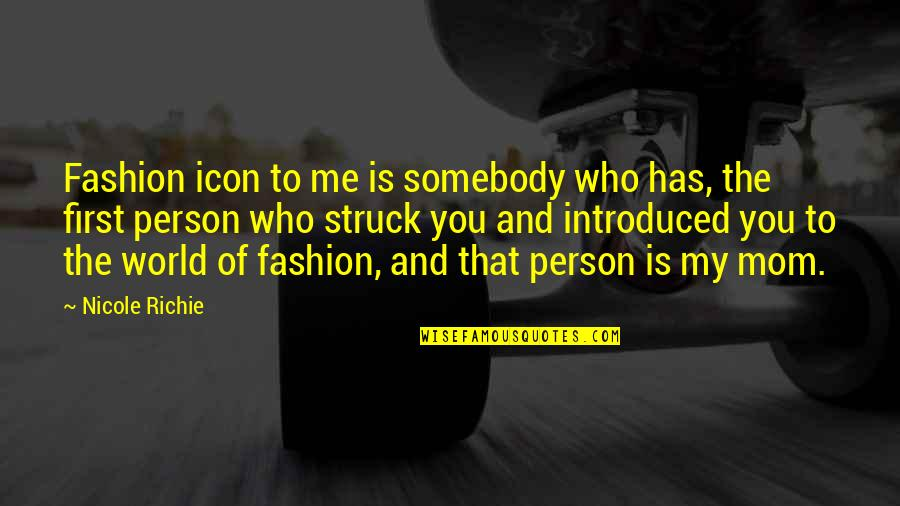 Zen In Martial Arts Quotes By Nicole Richie: Fashion icon to me is somebody who has,