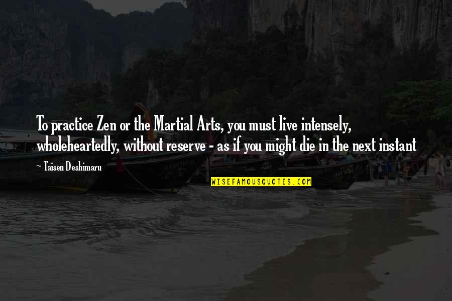 Zen In Martial Arts Quotes By Taisen Deshimaru: To practice Zen or the Martial Arts, you