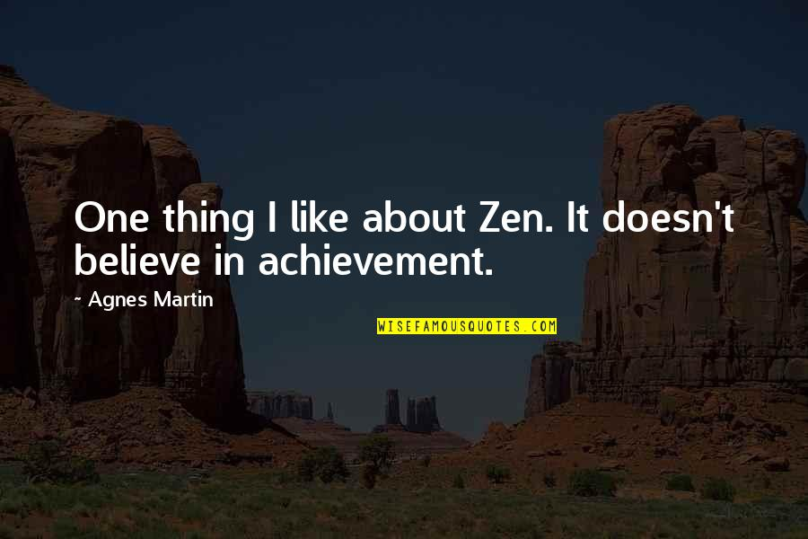 Zen Like Quotes By Agnes Martin: One thing I like about Zen. It doesn't