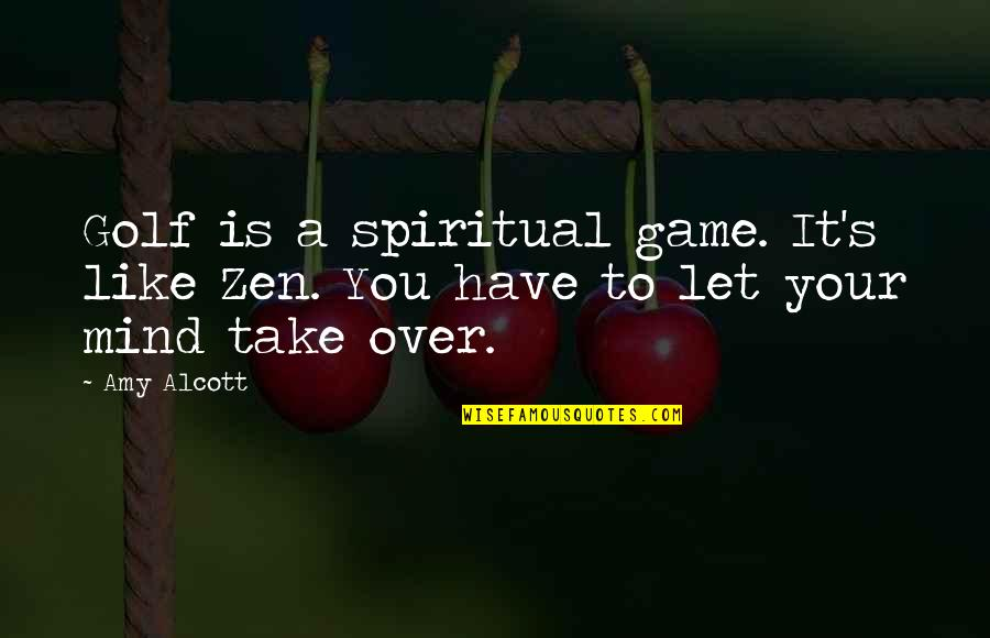Zen Like Quotes By Amy Alcott: Golf is a spiritual game. It's like Zen.