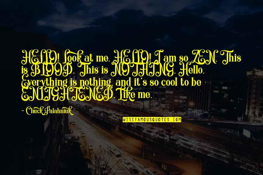 Zen Like Quotes By Chuck Palahniuk: HELLO! Look at me. HELLO! I am so