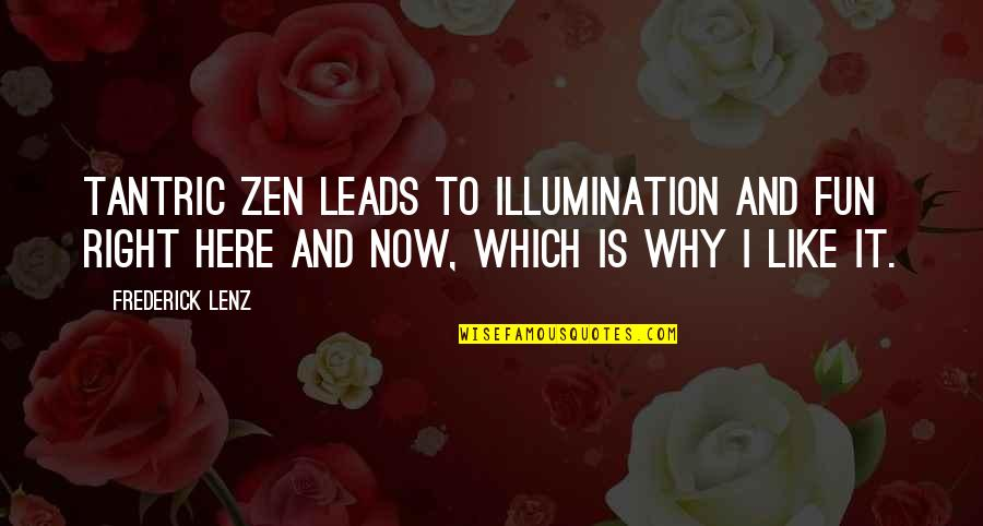 Zen Like Quotes By Frederick Lenz: Tantric Zen leads to illumination and fun right