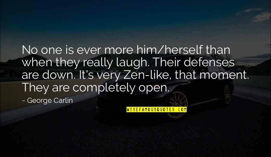 Zen Like Quotes By George Carlin: No one is ever more him/herself than when