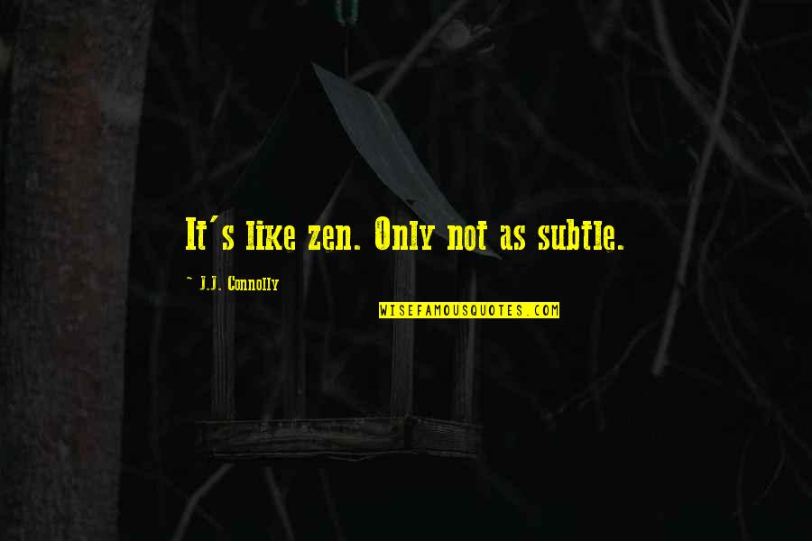 Zen Like Quotes By J.J. Connolly: It's like zen. Only not as subtle.