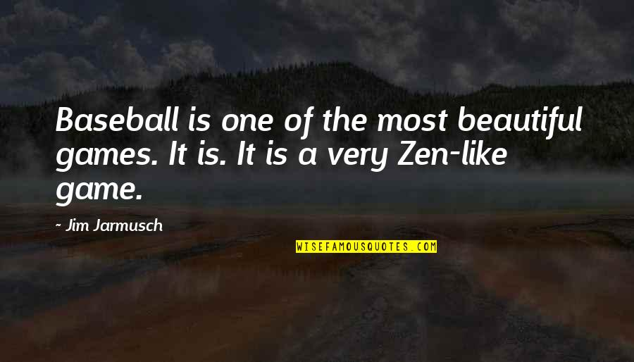 Zen Like Quotes By Jim Jarmusch: Baseball is one of the most beautiful games.