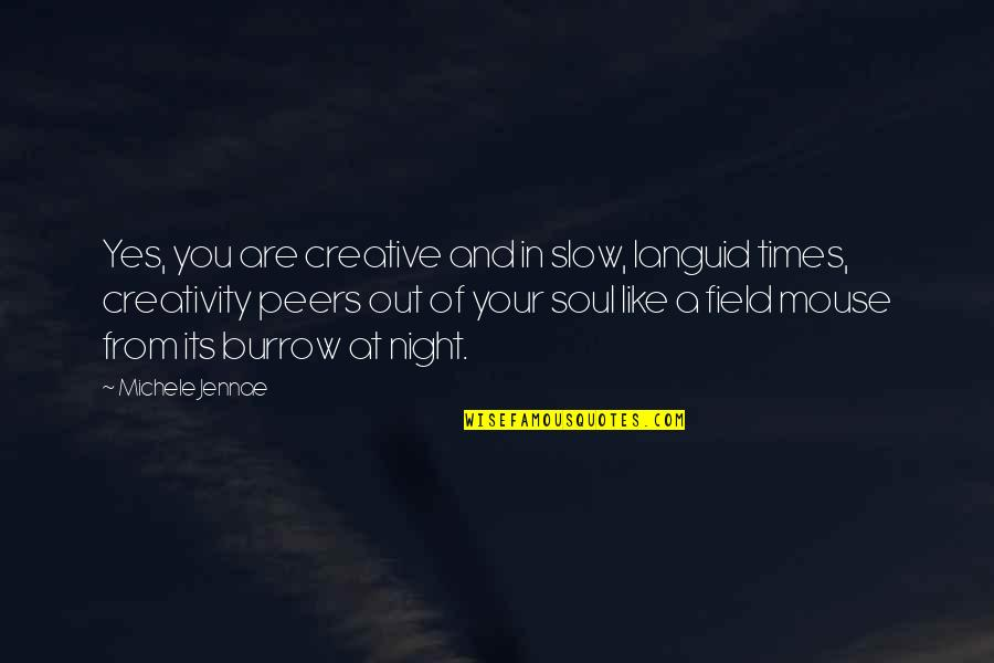 Zen Like Quotes By Michele Jennae: Yes, you are creative and in slow, languid