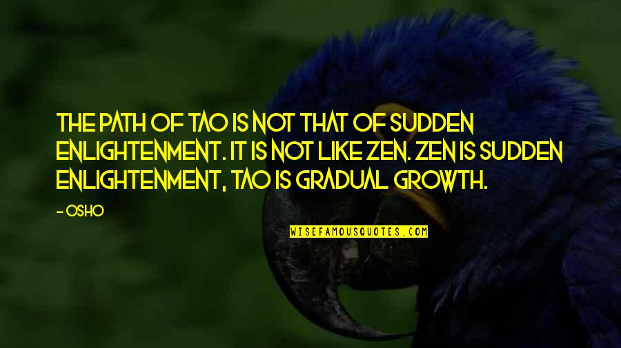 Zen Like Quotes By Osho: The path of Tao is not that of