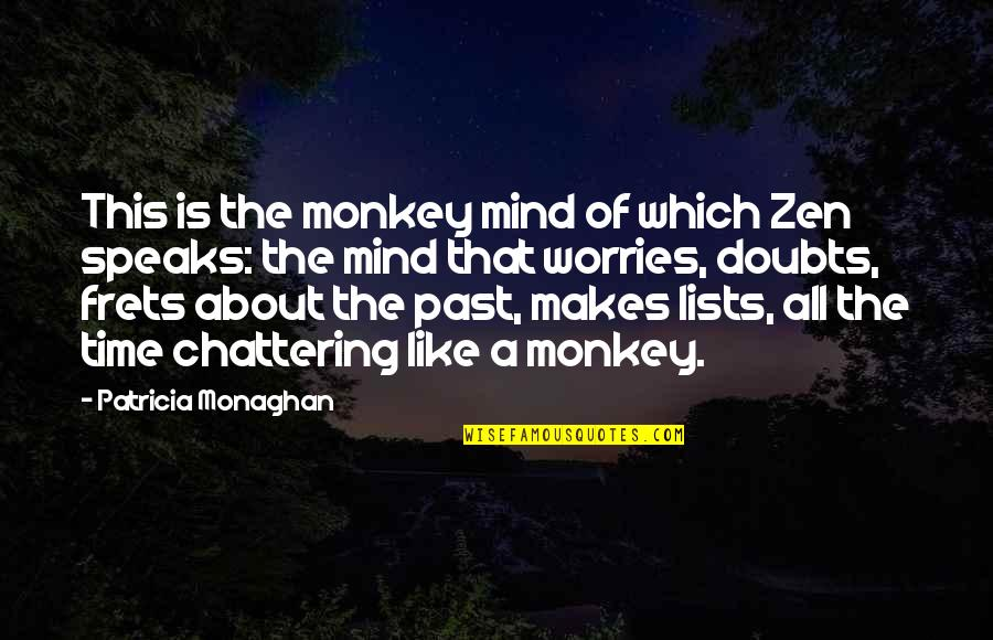 Zen Like Quotes By Patricia Monaghan: This is the monkey mind of which Zen