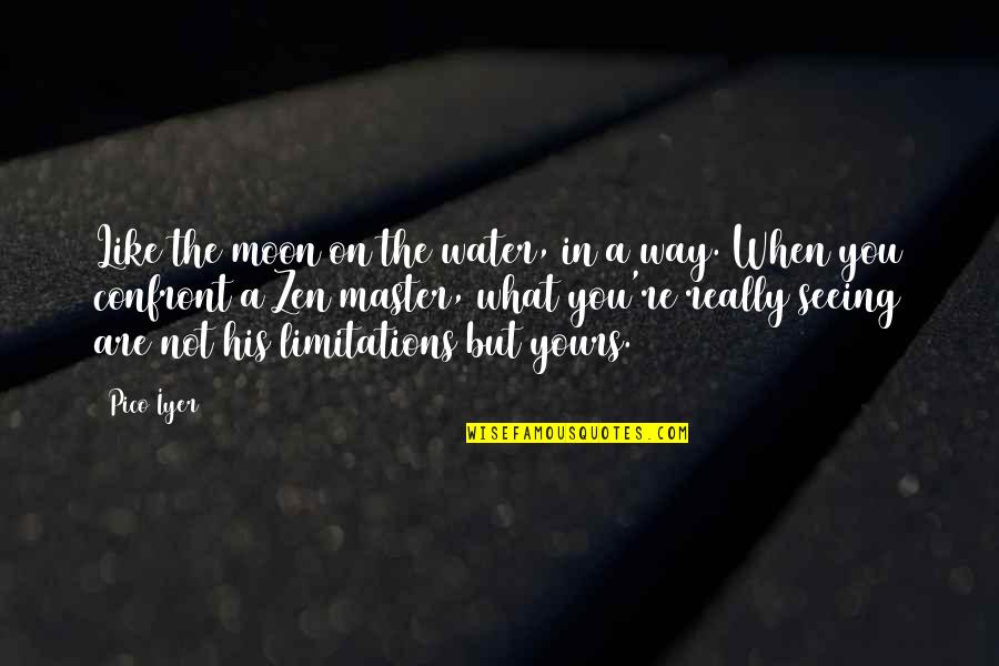 Zen Like Quotes By Pico Iyer: Like the moon on the water, in a