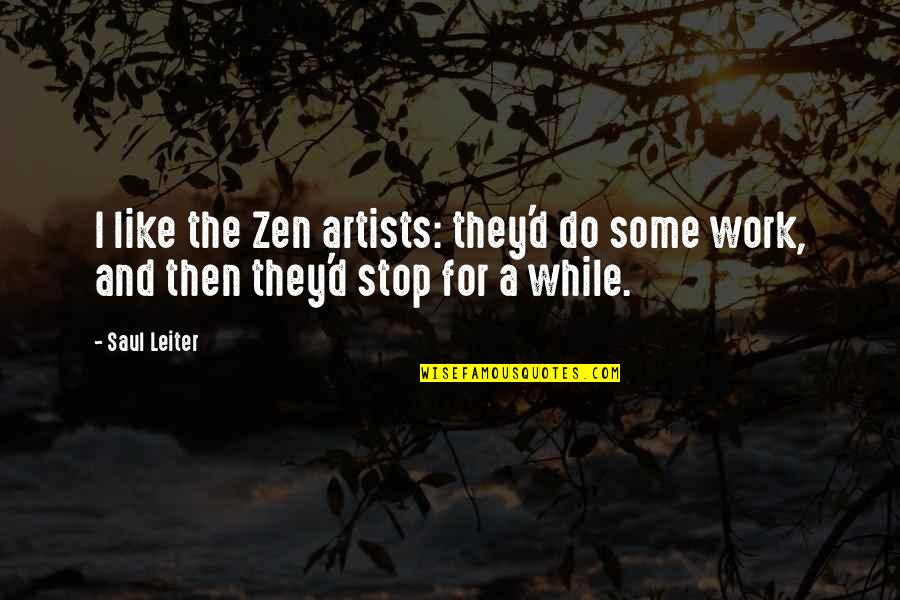 Zen Like Quotes By Saul Leiter: I like the Zen artists: they'd do some