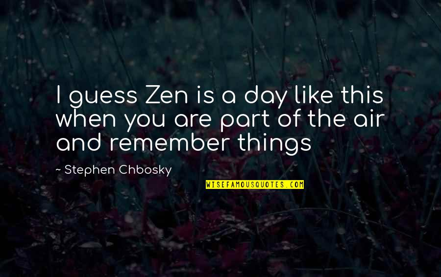 Zen Like Quotes By Stephen Chbosky: I guess Zen is a day like this