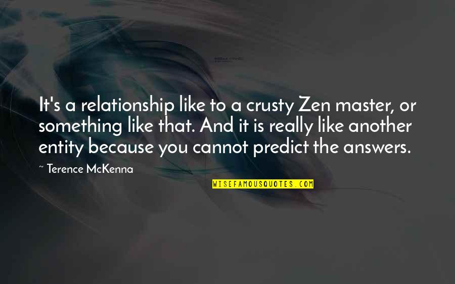 Zen Like Quotes By Terence McKenna: It's a relationship like to a crusty Zen