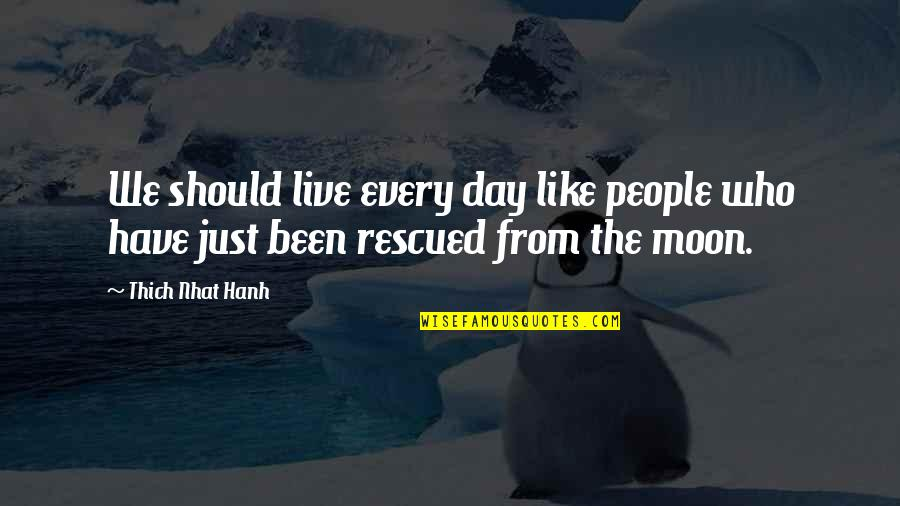 Zen Like Quotes By Thich Nhat Hanh: We should live every day like people who