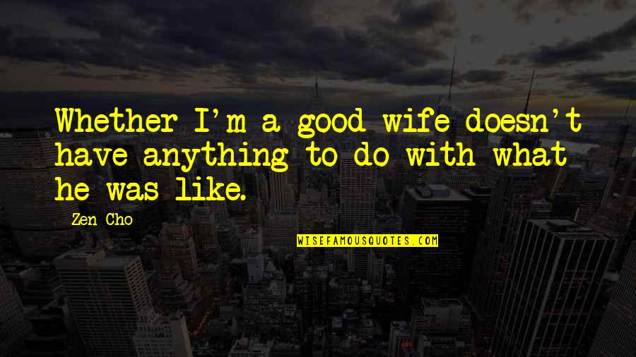 Zen Like Quotes By Zen Cho: Whether I'm a good wife doesn't have anything