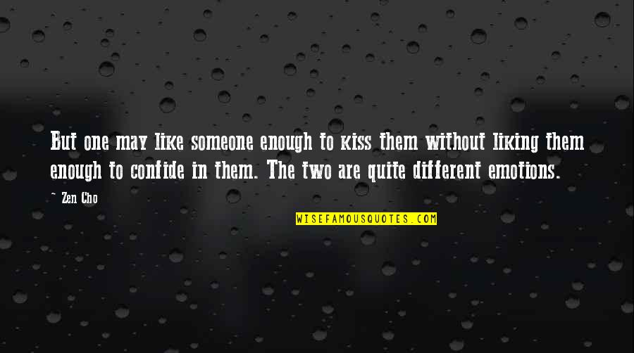 Zen Like Quotes By Zen Cho: But one may like someone enough to kiss