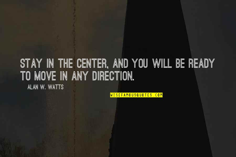 Zen Philosophy Quotes By Alan W. Watts: Stay in the center, and you will be