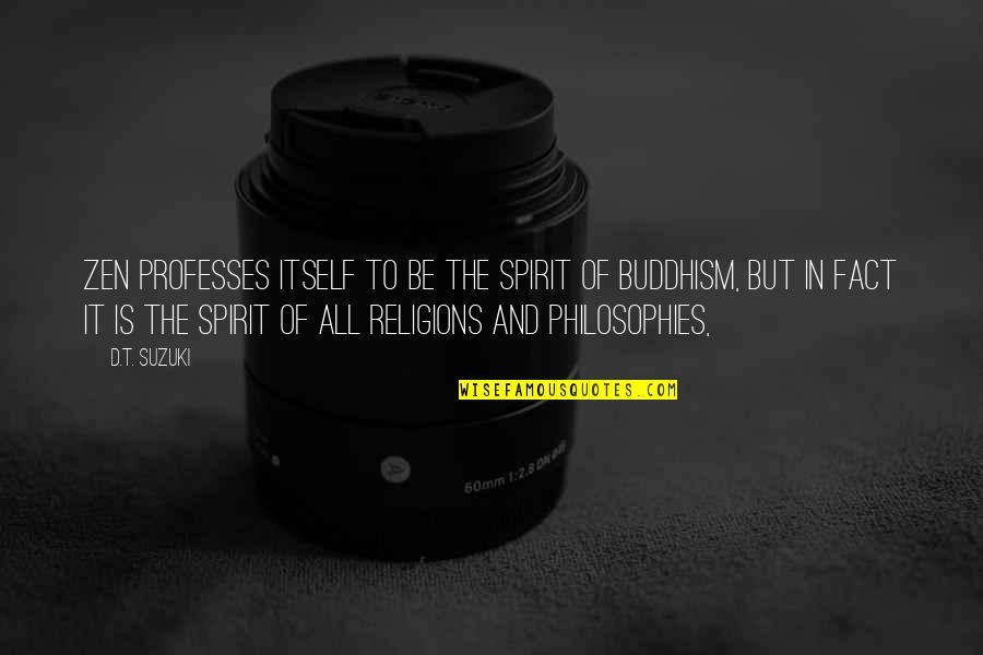Zen Philosophy Quotes By D.T. Suzuki: Zen professes itself to be the spirit of
