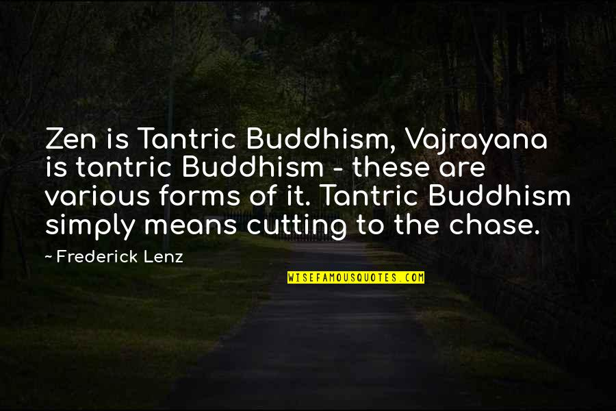 Zen Philosophy Quotes By Frederick Lenz: Zen is Tantric Buddhism, Vajrayana is tantric Buddhism