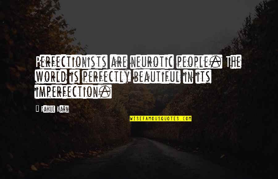 Zen Philosophy Quotes By Rahul Karn: Perfectionists are neurotic people. The world is perfectly
