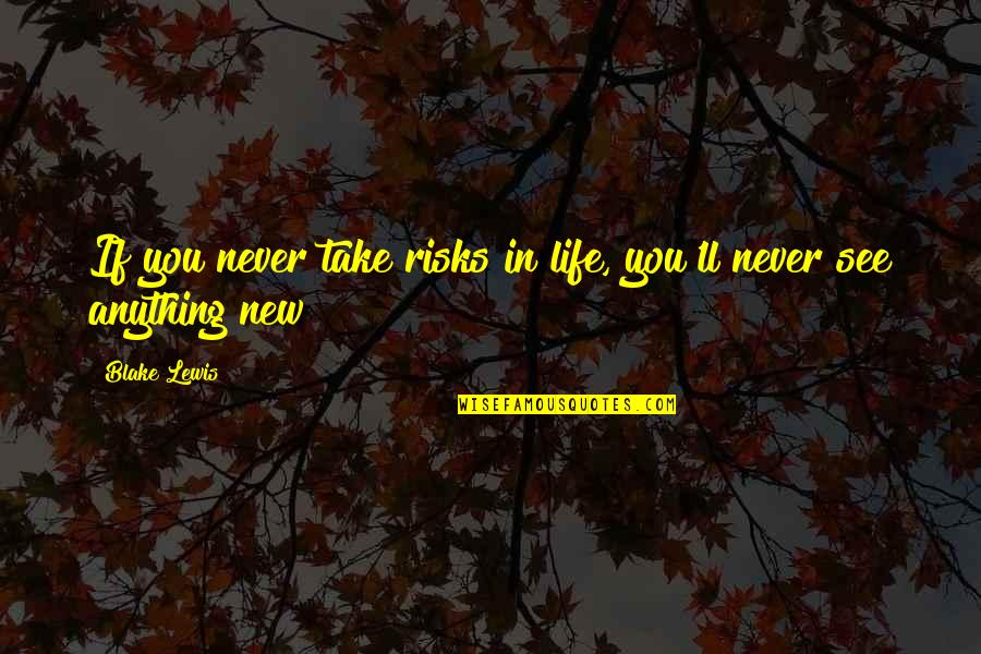 Zen To Zany Quotes By Blake Lewis: If you never take risks in life, you'll