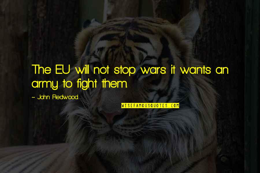 Zen To Zany Quotes By John Redwood: The EU will not stop wars: it wants