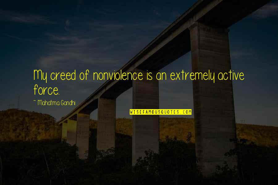 Zen To Zany Quotes By Mahatma Gandhi: My creed of nonviolence is an extremely active