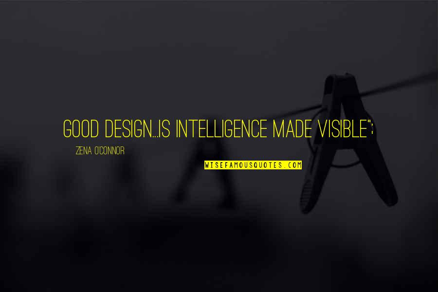 "Zena Quotes By Zena O'Connor: good design...is intelligence made visible"";"