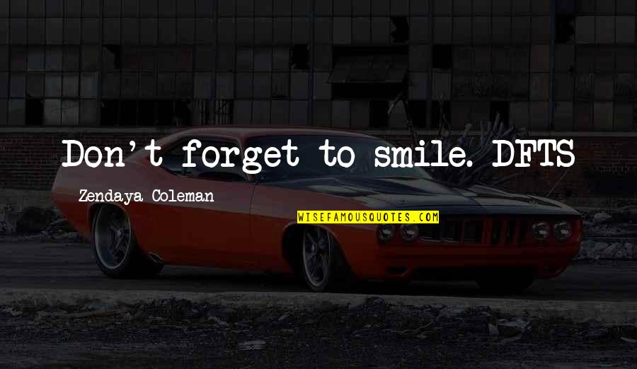 Zendaya Inspirational Quotes By Zendaya Coleman: Don't forget to smile. DFTS
