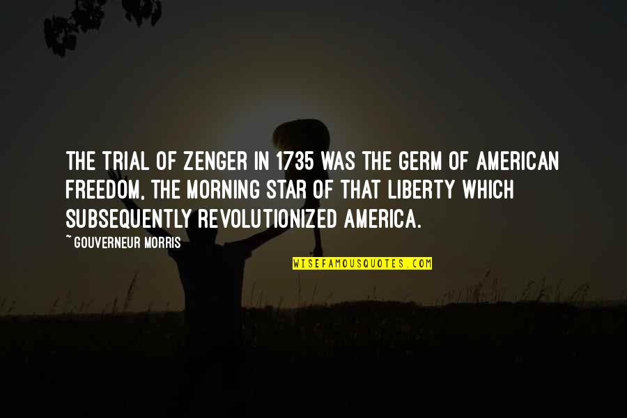 Zenger Quotes By Gouverneur Morris: The trial of Zenger in 1735 was the