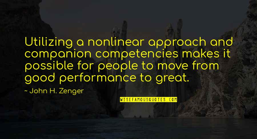 Zenger Quotes By John H. Zenger: Utilizing a nonlinear approach and companion competencies makes