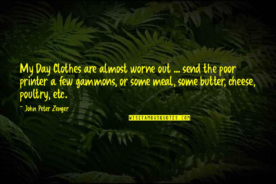 Zenger Quotes By John Peter Zenger: My Day Clothes are almost worne out ...