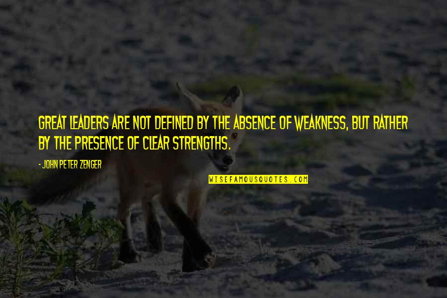 Zenger Quotes By John Peter Zenger: Great leaders are not defined by the absence